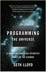 Programming the Universe: A Quantum Computer Scientist Takes on the Cosmos (Paperback)