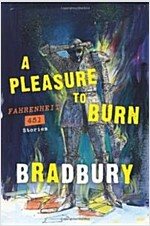 A Pleasure to Burn: Fahrenheit 451 Stories (Paperback)
