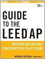 Guide to the Leed AP Interior Design and Construction (Id+c) Exam (Paperback)