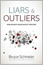Liars & Outliers: Enabling the Trust That Society Needs to Thrive (Hardcover)