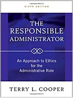 The Responsible Administrator : An Approach to Ethics for the Administrative Role (Hardcover, 6 Rev ed)