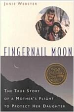 [중고] Fingernail Moon: The True Story of a Mother's Flight to Protect Her Daughter (Paperback)