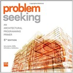 Problem Seeking: An Architectural Programming Primer (Paperback, 5, Updated, Revise)