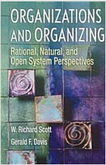 Organizations and Organizing: Rational, Natural and Open Systems Perspectives (Paperback)