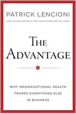 The Advantage : Why Organizational Health Trumps Everything Else in Business (Hardcover)