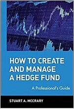 How to Create and Manage a Hedge Fund: A Professional's Guide (Hardcover)