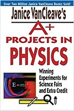 Janice VanCleave's A+ Projects in Physics: Winning Experiments for Science Fairs and Extra Credit (Paperback)