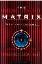 The Matrix and Philosophy: Welcome to the Desert of the Real (Paperback)