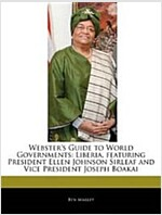 Webster's Guide to World Governments: Liberia, featuring President Ellen Johnson Sirleaf and Vice President Joseph Boakai (Paperback)