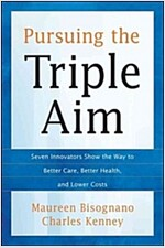 Pursuing the Triple Aim: Seven Innovators Show the Way to Better Care, Better Health, and Lower Costs                                                  (Hardcover)