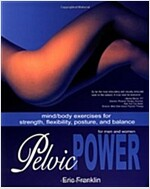 Pelvic Power: Mind/Body Exercises for Strength, Flexibility, Posture, and Balance for Men and Women (Paperback)