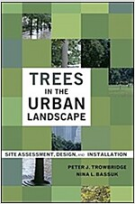Trees in the Urban Landscape: Site Assessment, Design, and Installation (Hardcover)