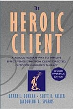 The Heroic Client: A Revolutionary Way to Improve Effectiveness Through Client-Directed, Outcome-Informed Therapy (Paperback, Revised)