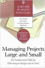 Harvard Business Essentials Managing Projects Large and Small: The Fundamental Skills for Delivering on Budget and on Time (Paperback)