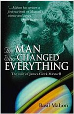 The Man Who Changed Everything : The Life of James Clerk Maxwell (Paperback)