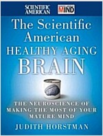 The Scientific American Healthy Aging Brain : The Neuroscience of Making the Most of Your Mature Mind (Hardcover)