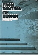 From Control to Design: Parametric/Algorithmic Architecture (Paperback)