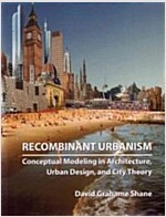 Recombinant Urbanism : Conceptual Modeling in Architecture, Urban Design and City Theory (Paperback)