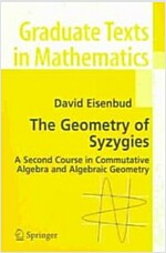 The Geometry of Syzygies: A Second Course in Algebraic Geometry and Commutative Algebra (Paperback, 2005)