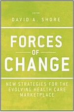 Forces of Change: New Strategies for the Evolving Health Care Marketplace (Hardcover)