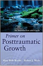 Primer on Posttraumatic Growth: An Introduction and Guide (Paperback)