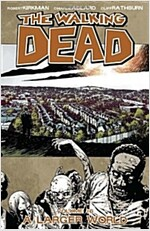 The Walking Dead Volume 16: A Larger World (Paperback)
