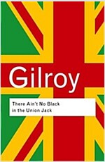 There Ain't No Black in the Union Jack : The Cultural Politics of Race and Nation (Paperback, 2 Rev ed)