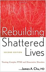 Rebuilding Shattered Lives : Treating Complex PTSD and Dissociative Disorders (Paperback, 2 Rev ed)