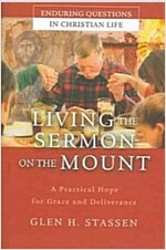 Living the Sermon on the Mount: A Practical Hope for Grace and Deliverance (Hardcover)