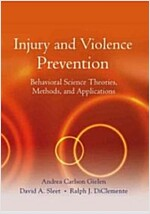 Injury and Violence Prevention: Behavioral Science Theories, Methods, and Applications (Hardcover)
