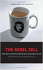 The Rebel Sell : How the Counter Culture Became Consumer Culture (Paperback)