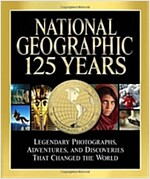 National Geographic: 125 Years: Legendary Photographs, Adventures, and Discoveries That Changed the World (Hardcover)