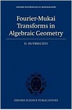 Fourier-Mukai Transforms in Algebraic Geometry (Hardcover)