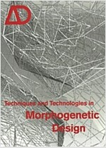 Techniques and Technologies in Morphogenetic Design (Paperback)