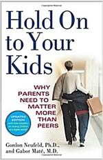[중고] Hold on to Your Kids: Why Parents Need to Matter More Than Peers (Paperback)