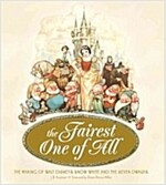 The Fairest One of All: The Making of Walt Disney's Snow White and the Seven Dwarfs (Hardcover)