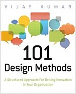 101 Design Methods: A Structured Approach for Driving Innovation in Your Organization (Paperback)