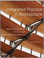 Integrated Practice in Architecture: Mastering Design-Build, Fast-Track, and Building Information Modeling                                             (Hardcover)