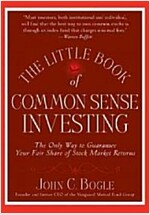 The Little Book of Common Sense Investing : The Only Way to Guarantee Your Fair Share of Stock Market Returns (Hardcover)