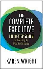 Complete Executive: The 10-Step System to Powering Up Peak Performance (Hardcover)