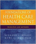 Foundations of Health Care Management : Principles and Methods (Paperback)