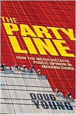 The Party Line : How the Media Dictates Public Opinion in Modern China (Hardcover)