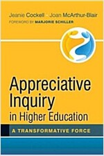 Appreciative Inquiry in Higher Education: A Transformative Force (Hardcover)
