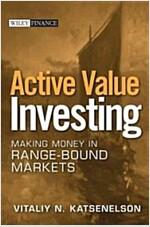 Active Value Investing : Making Money in Range-bound Markets (Hardcover)