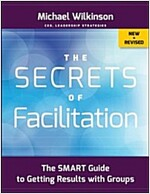 The Secrets of Facilitation: The Smart Guide to Getting Results with Groups (Paperback, 2, New, Revised)