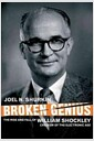 Broken Genius : The Rise and Fall of William Shockley, Creator of the Electronic Age (Pape..
