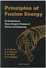 Principles of Fusion Energy: An Introduction to Fusion Energy for Students of Science and Engineering (Paperback)