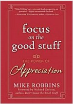 Focus on the Good Stuff: The Power of Appreciation (Hardcover)