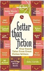 Better Than Fiction: True Travel Tales from Great Fiction Writers (Paperback)