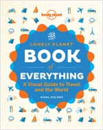 The Lonely Planet Book of Everything: A Visual Guide to Travel and the World (Hardcover)